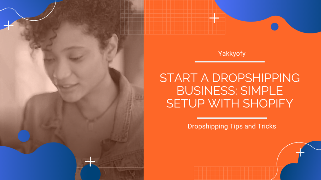 start a dropshipping business with yakkyofy