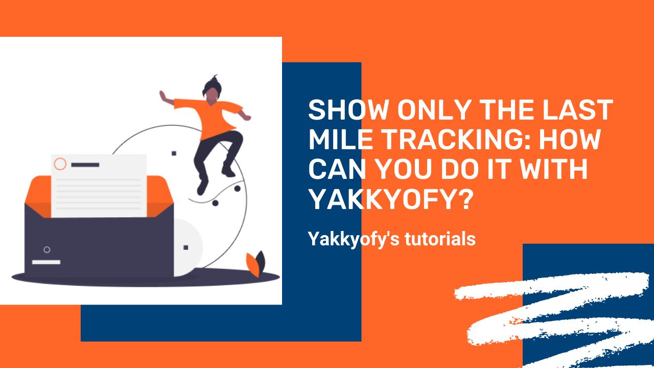 Mostra solo il tracking dell'ultimo miglio: come farlo con Yakkyofy?
