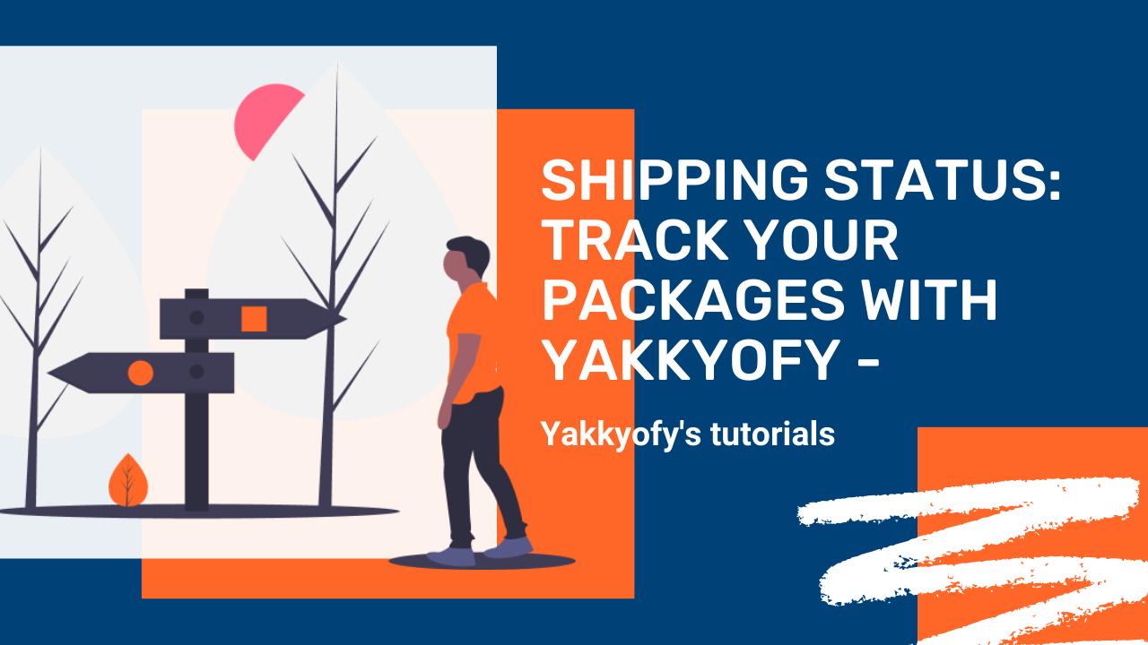 Come tracciare i tuoi pacchi con Yakkyofy – Shipping Status